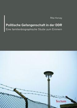 Politische Gefangenschaft in der DDR von Horvay,  Rita