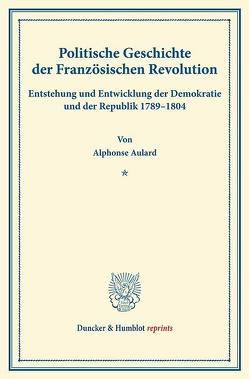 Politische Geschichte der Französischen Revolution. von Aulard,  Alphonse, Hintze,  Hedwig, Oppeln-Bronikowski,  Friedrich von