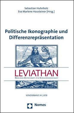 Politische Ikonographie und Differenzrepräsentation von Hausteiner,  Eva Marlene, Huhnholz,  Sebastian