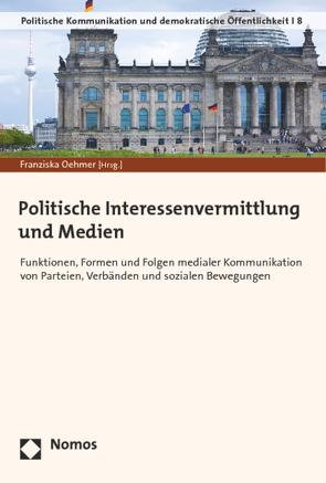 Politische Interessenvermittlung und Medien von Oehmer,  Franziska