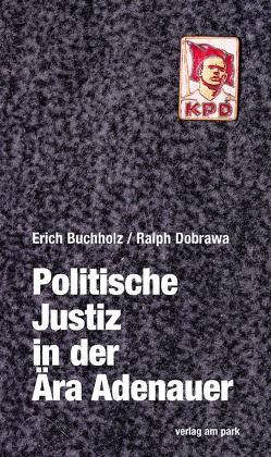 Politische Justiz in der Ära Adenauer von Buchholz,  Erich, Dobrawa,  Ralph