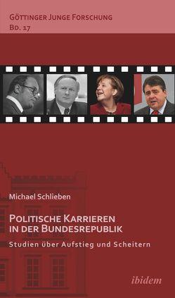 Politische Karrieren in der Bundesrepublik von Greven,  Ludwig, Lorenz,  Robert, Micus,  Matthias, Schlieben,  Michael