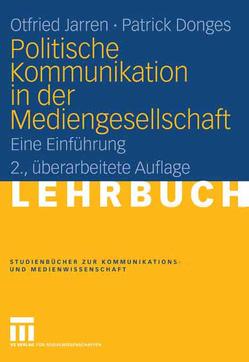 Politische Kommunikation in der Mediengesellschaft von Donges,  Patrick, Jarren,  Otfried