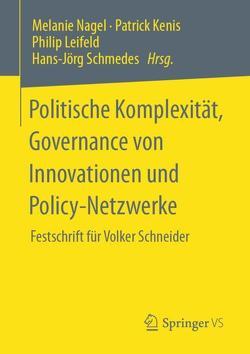 Politische Komplexität, Governance von Innovationen und Policy-Netzwerke von Kenis,  Patrick, Leifeld,  Philip, Nagel,  Melanie, Schmedes,  Hans-Jörg