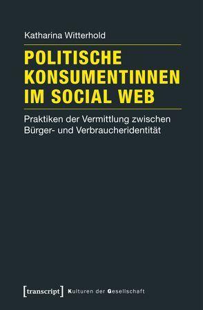 Politische Konsumentinnen im Social Web von Witterhold,  Katharina