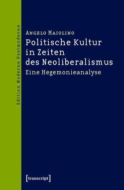 Politische Kultur in Zeiten des Neoliberalismus von Maiolino,  Angelo