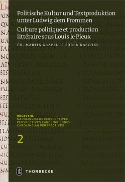 Politische Kultur und Textproduktion unter Ludwig dem Frommen / Histoire et théologie politiques sous Louis le Pieux von Gravel,  Martin, Kaschke,  Sören