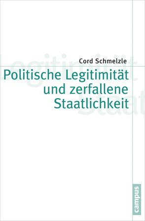 Politische Legitimität und zerfallene Staatlichkeit von Schmelzle,  Cord