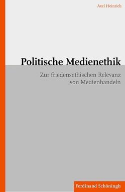 Politische Medienethik von Heinrich,  Axel