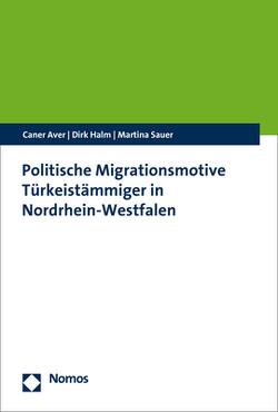 Politische Migrationsmotive Türkeistämmiger in Nordrhein-Westfalen von Aver,  Caner, Halm,  Dirk, Sauer,  Martina