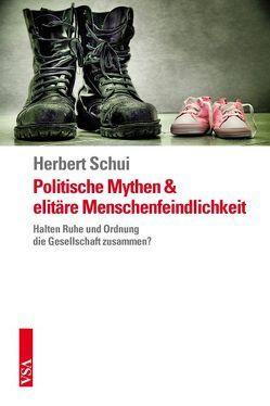 Politische Mythen und elitäre Menschenfeindlichkeit von Schui,  Herbert