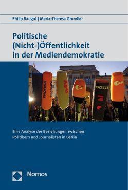 Politische (Nicht-)Öffentlichkeit in der Mediendemokratie von Baugut,  Philip, Grundler,  Maria-Theresa