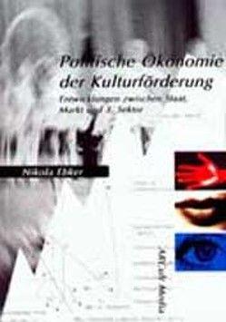 Politische Ökonomie der Kulturförderung von Ebker,  Nikola