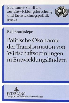 Politische Ökonomie der Transformation von Wirtschaftsordnungen in Entwicklungsländern von Brauksiepe,  Ralf