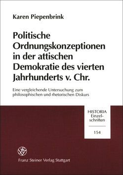 Politische Ordnungskonzeptionen in der attischen Demokratie des vierten Jahrhunderts v. Chr. von Piepenbrink,  Karen