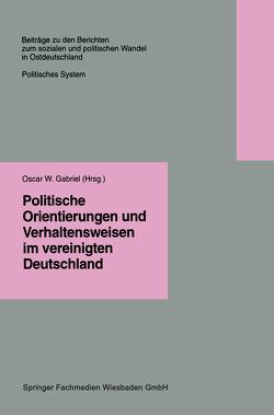 Politische Orientierungen und Verhaltensweisen im vereinigten Deutschland von Gabriel,  Oscar W.