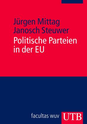 Politische Parteien in der EU von Mittag,  Jürgen, Steuwer,  Janosch