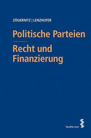 Politische Parteien – Recht und Finanzierung von Lenzhofer,  Stephan, Zögernitz,  Werner