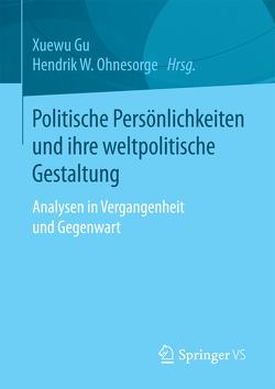 Politische Persönlichkeiten und ihre weltpolitische Gestaltung von Gu,  Xuewu, Ohnesorge,  Hendrik W.