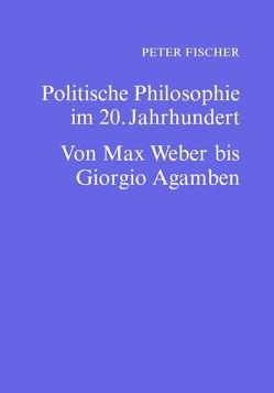 Politische Philosophie im 20. Jahrhundert von Peter,  Fischer