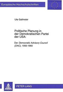 Politische Planung in der Demokratischen Partei der USA: von Gallmeier,  Ute