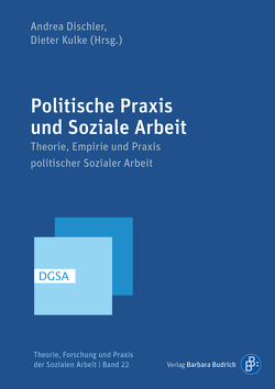 Politische Praxis und Soziale Arbeit von Dischler,  Andrea, Kulke,  Dieter