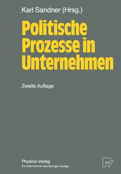 Politische Prozesse in Unternehmen von Sandner,  Karl