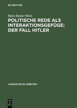 Politische Rede als Interaktionsgefüge: Der Fall Hitler von Beck,  Hans-Rainer