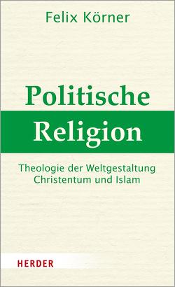 Politische Religion von Körner,  Felix