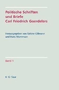 Politische Schriften und Briefe Carl Friedrich Goerdelers von Gillmann,  Sabine, Mommsen,  Hans