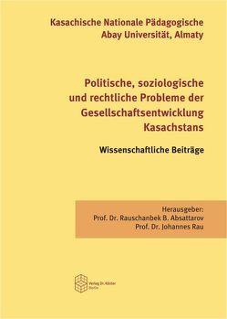 Politische, soziologische und rechtliche Probleme der Gesellschaftsentwicklung Kasachstans von Absattarow,  Rauschanbek B., Rau,  Johannes