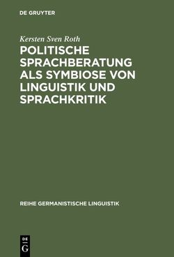 Politische Sprachberatung als Symbiose von Linguistik und Sprachkritik von Roth,  Kersten Sven