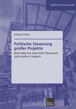Politische Steuerung großer Projekte von Simons,  Katja