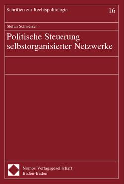 Politische Steuerung selbstorganisierter Netzwerke von Schweizer,  Stefan