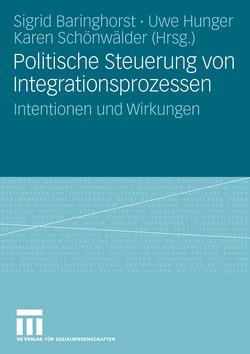 Politische Steuerung von Integrationsprozessen von Baringhorst,  Sigrid, Hunger,  Uwe, Schönwälder,  Karen