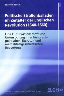 Politische Straßenballaden im Zeitalter der Englischen Revolution (1640-1660) von Spekat,  Susanne