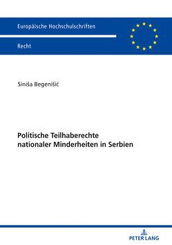 Politische Teilhaberechte nationaler Minderheiten in Serbien von Begenišic,  Siniša