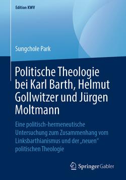 Politische Theologie bei Karl Barth, Helmut Gollwitzer und Jürgen Moltmann von Park,  Sungchole