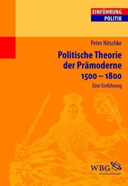 Politische Theorie der Prämoderne 1500-1800 von Nitschke,  Peter