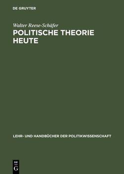 Politische Theorie heute von Reese-Schäfer,  Walter