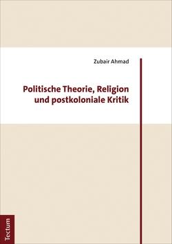 Politische Theorie, Religion und postkoloniale Kritik von Ahmad,  Zubair