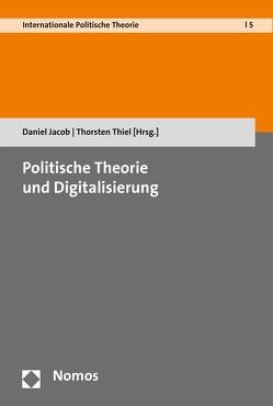 Politische Theorie und Digitalisierung von Jacob,  Daniel, Thiel,  Thorsten