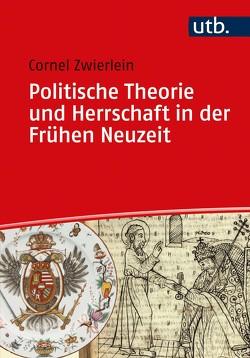 Politische Theorie und Herrschaft in der Frühen Neuzeit von Zwierlein,  Cornel