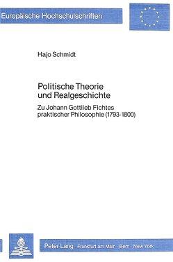 Politische Theorie und Realgeschichte von Schmidt,  Hajo