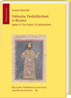Politische Tierbildlichkeit in Byzanz von Schmidt,  Tristan