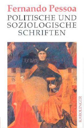 Politische und soziologische Schriften von DiCusatis,  Brunello, Pessoa,  Fernando, Rill,  Robert