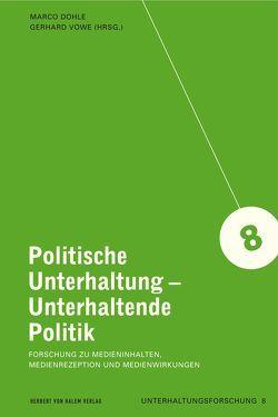 Politische Unterhaltung – Unterhaltende Politik. Forschung zu Medieninhalten, Medienrezeption und Medienwirkungen von Dohle,  Marco, Vowe,  Gerhard