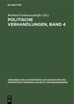Politische Verhandlungen, Band 4 von Erdmannsdoerffer,  Bernhard