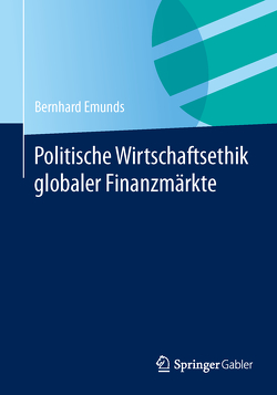Politische Wirtschaftsethik globaler Finanzmärkte von Emunds,  Bernhard