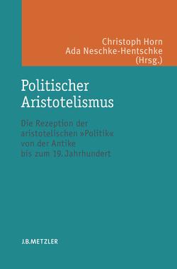 Politischer Aristotelismus von Horn,  Christoph, Neschke-Hentschke,  Ada